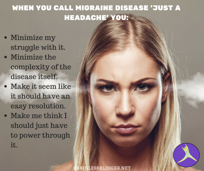 when you call migraine disease 'just a headache' you_
