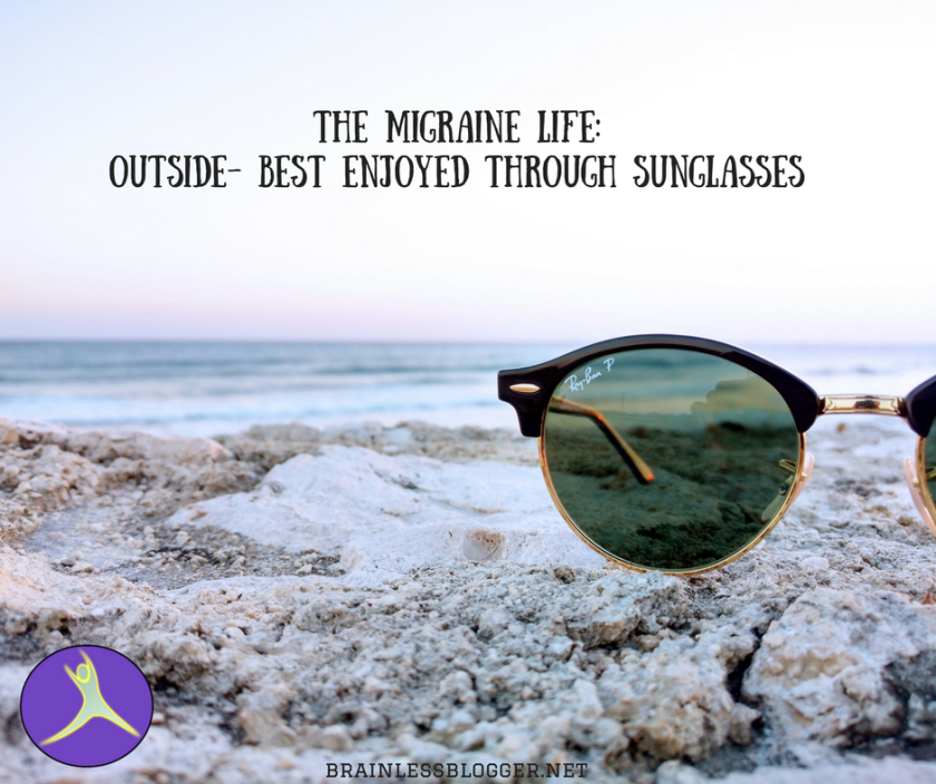 The migraine life_Outside- best enjoyed through sunglasses.png