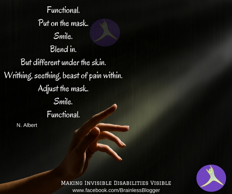 Functional.Put on the mask.Smile.Blend in.But different under the skin.Writhing, seething, beat of pain within.Adjust the mask.Smile.Functional.