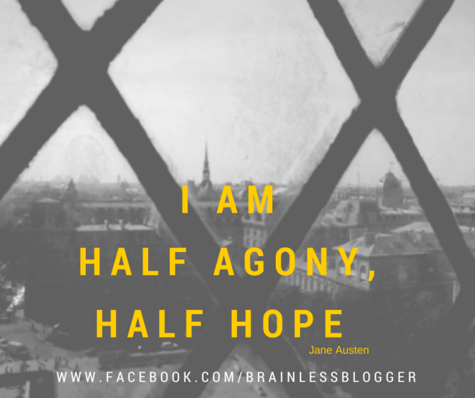 I am half agony, half hope