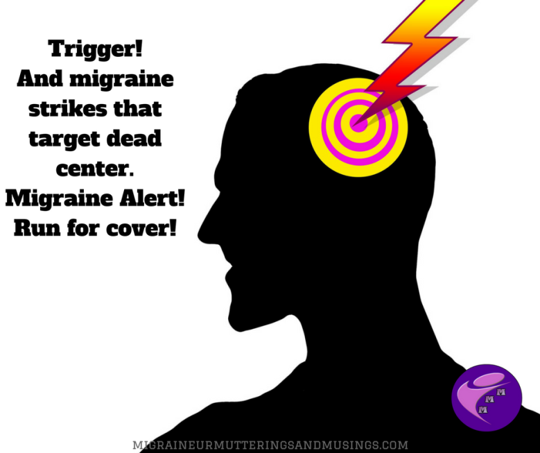 Trigger!And migraine strikes that target dead center.Migraine Alert!Run for cover!.png