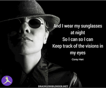 and-i-wear-my-sunglasses-at-nightso-i-can-so-i-cankeep-track-of-the-visions-in-my-eyes (1).png