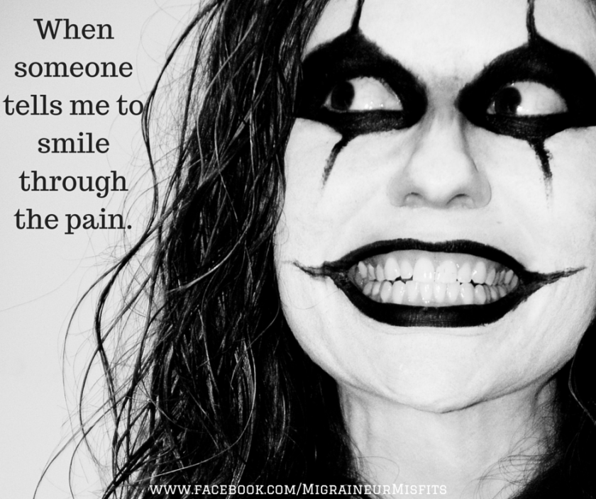 When someone tells me to smile through the pain