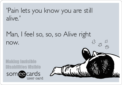pain-lets-you-know-you-are-still-alive-man-i-feel-so-so-so-alive-right-now-80d16