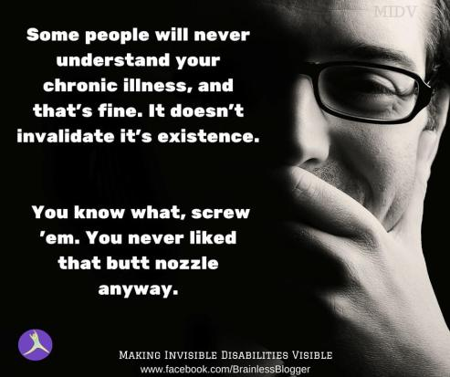 some people will never understand your chronic illness, and that's fine. it doesn't invalidate it. you know what, screw 'em