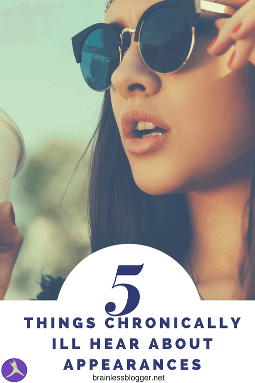 5 things chronically ill hear about appearances
