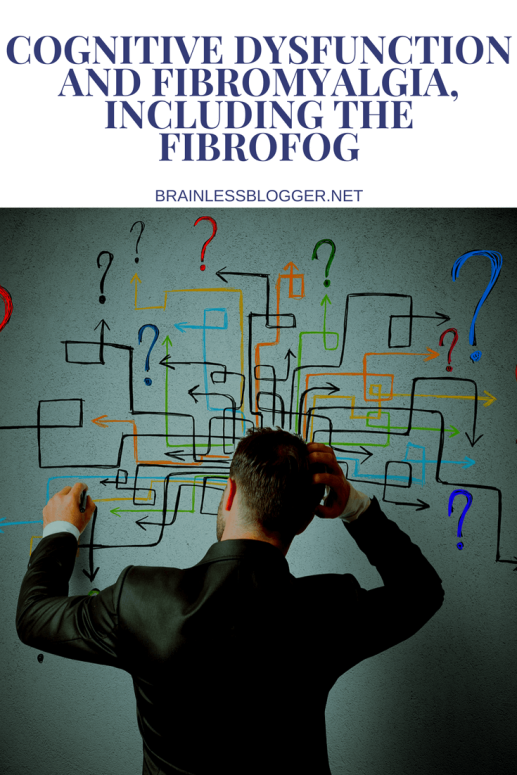 Cognitive dysfunction and Fibromyalgia, including the Fibrofog