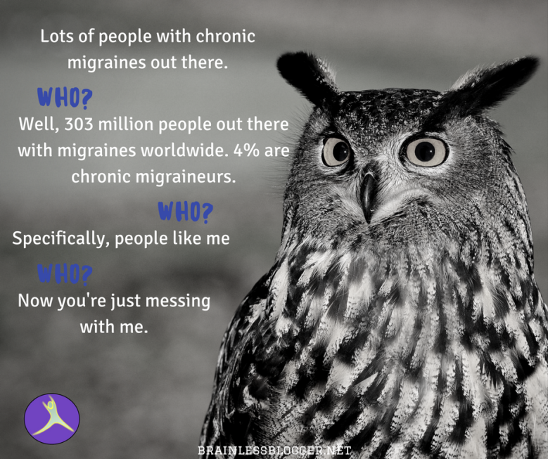 Lots of people with chronic migraines out there.