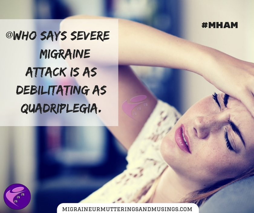 WHO says severe #Migraine attack as debilitating as quadriplegia. #MHAM