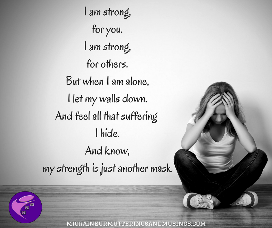 I am strong,for you.I am strong,for others.But when I am alone,I let my walls down.A feel all that suffering I hide.And know(2).png