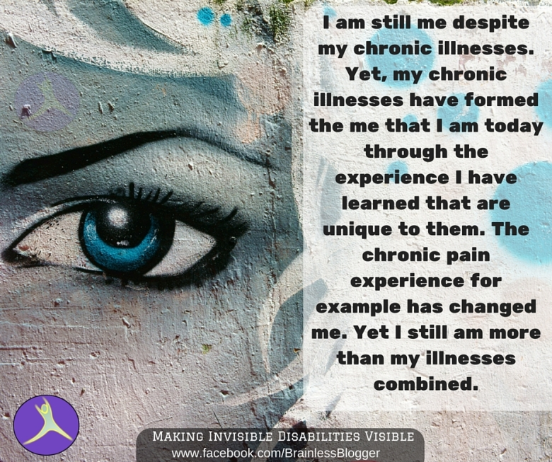 I am still me despite my chronic illnesses. Yet, my chronic illnesses have formed the me that I am today through the experience I have learned that are unique to them..jpg