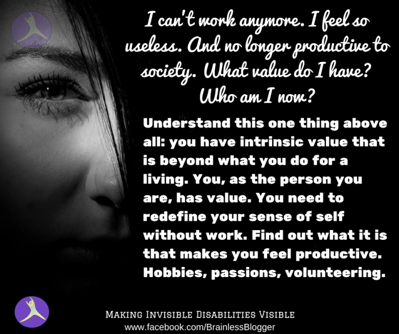 I can't work anymore. I feel so useless. And no longer productive to society. What value do I have_ Who am I now_.jpg