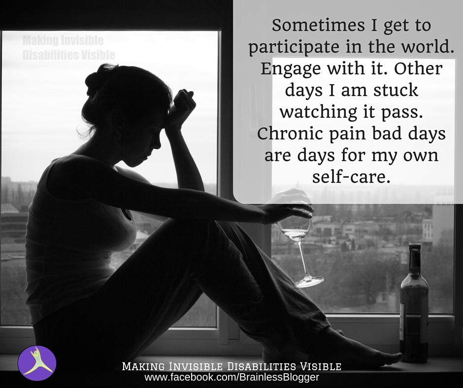 Sometimes I get to participate in the world. Engage with it. Other days I am stuck watching it pass. Chronic pain bad days are days for my own self-care.