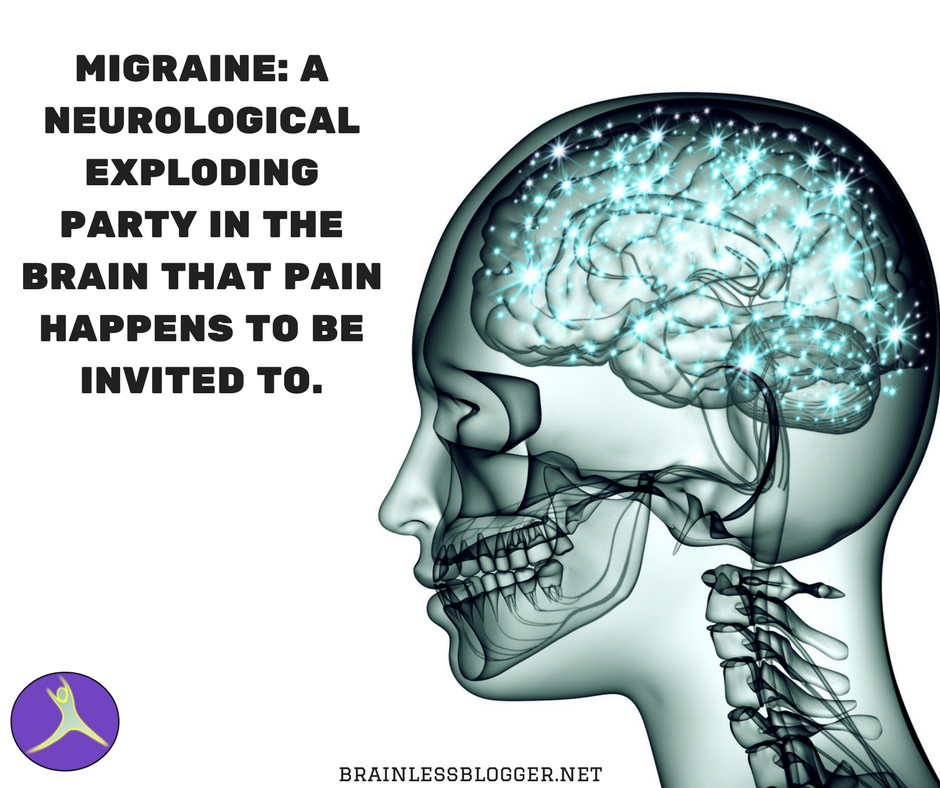 Migraine_ A neurological exploding party in the brain that pain happens to be invited to.