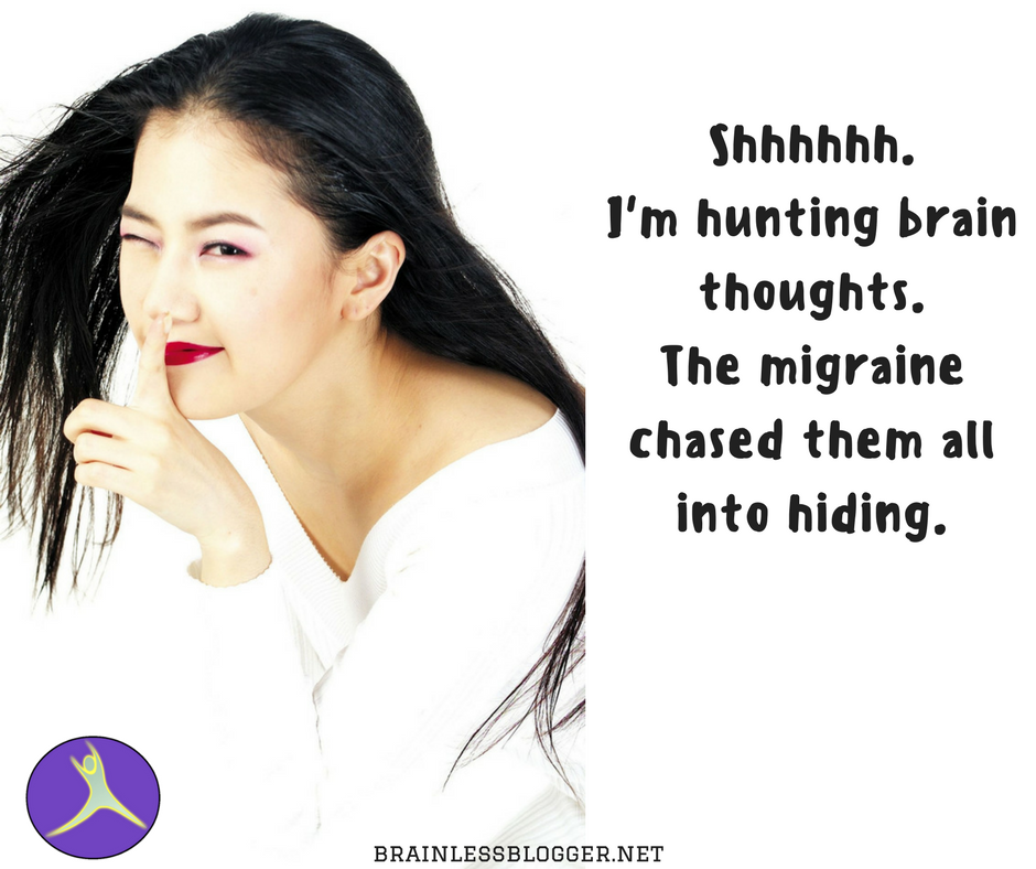 Shhhhhh.I'm hunting brain thoughts.The migraine chased them all into hiding..png
