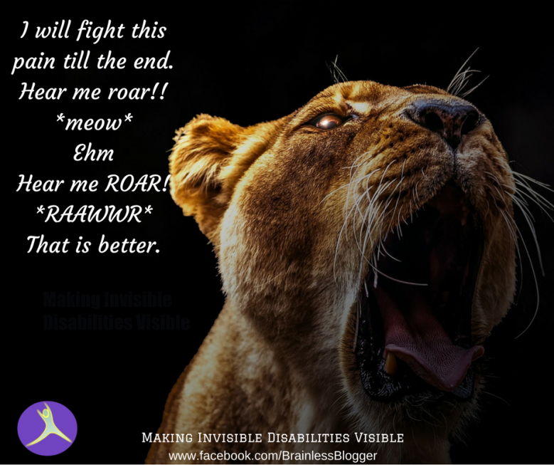 I will fight this pain till the end. Hear me roar!! _meow_EhmHear me ROAR!_RAAWWR_That is better..png