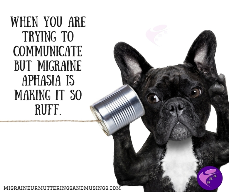 When you are trying to communicate but migraine aphasia is making it so ruff.