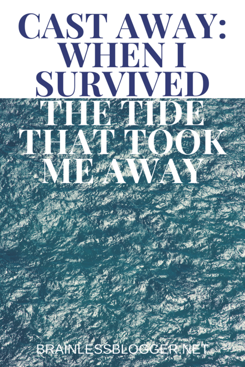 Cast Away: When I survived the tide that took me away