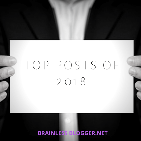 Top posts of 2018 Brainless Blogger