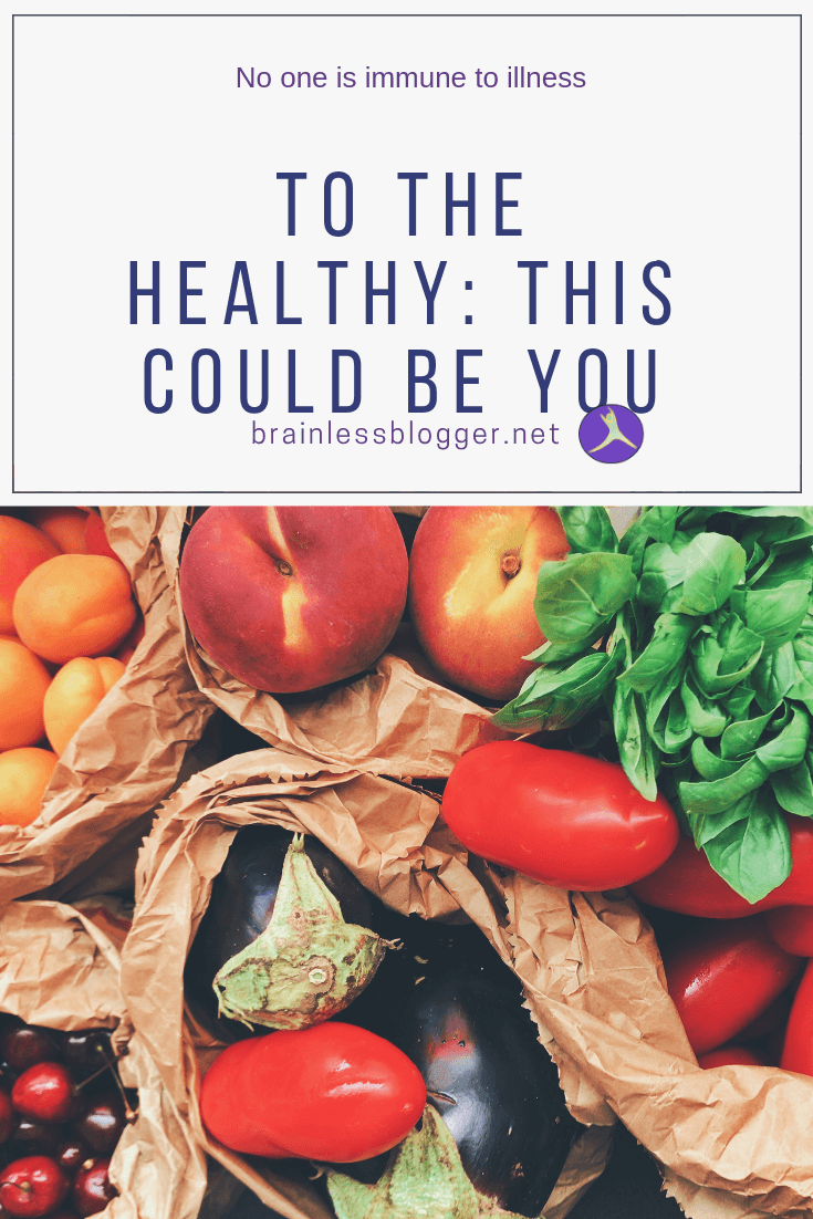 To the healthy: This could be you