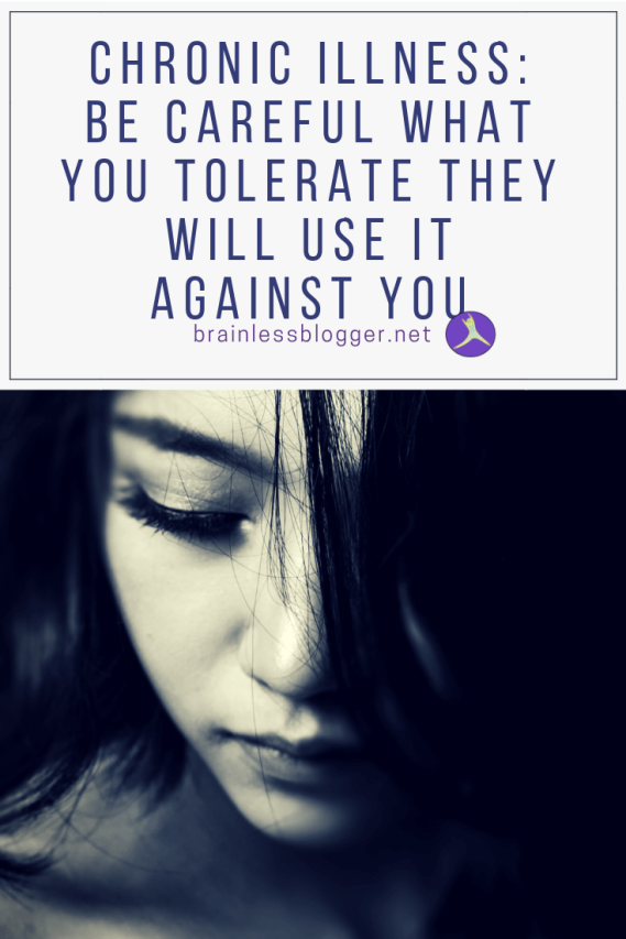 Chronic illness: be careful what you tolerate they will use it against you