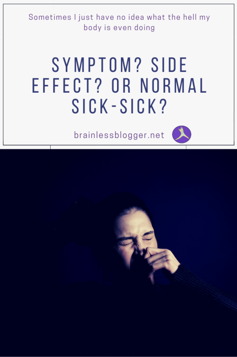 Symptom? Side effect? Or normal sick-sick?