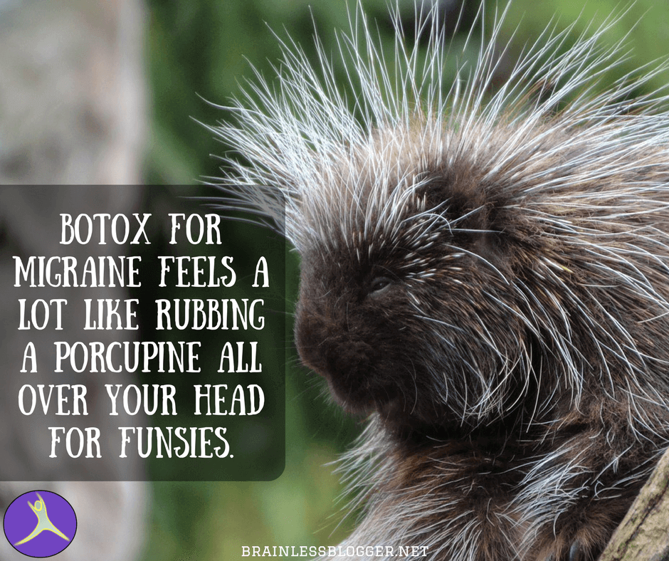 Botox for migraine feels like rubbing a porcupine on your head