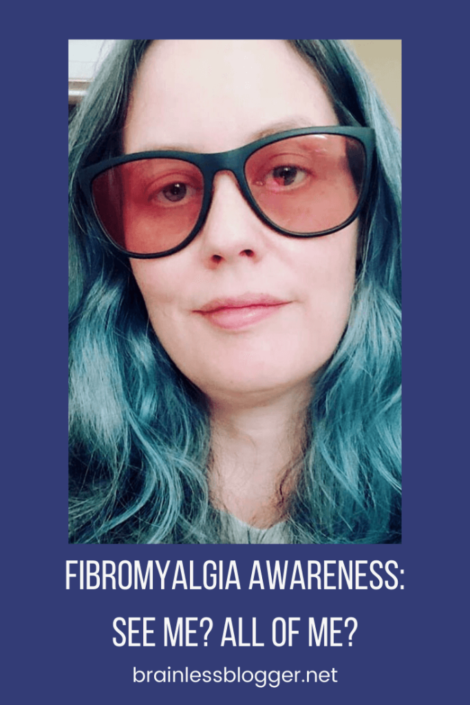 Fibromyalgia awareness: See me? All of me?