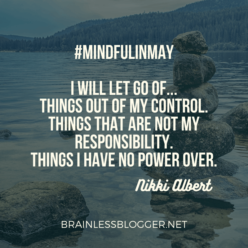 I will let go of the things I cannot control