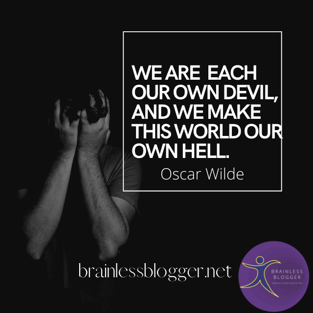 We are each our own devil, and we make this world our own hell