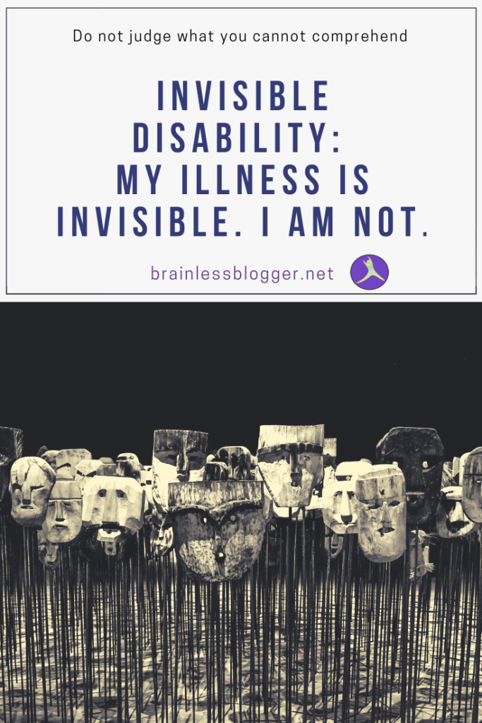Invisible Disability- My illness is Invisible. I am not