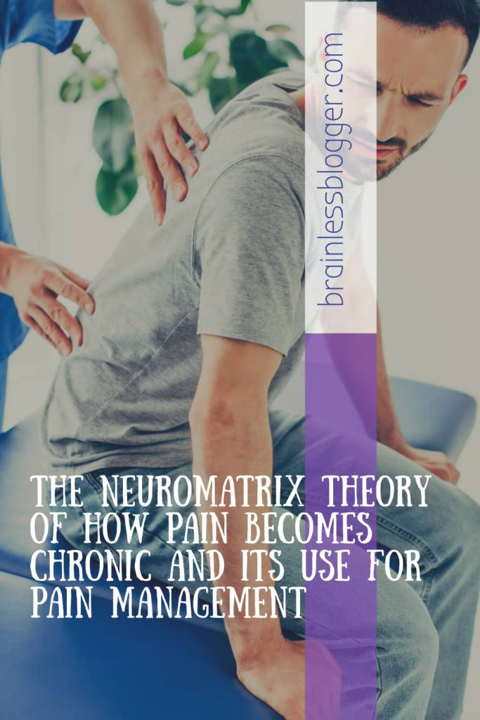 The neuromatrix theory of how pain becomes chronic and its use for pain management